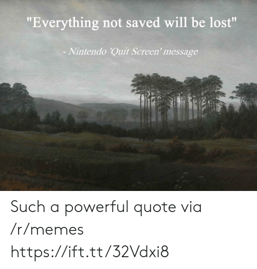 """A Powerful: """"Everything not saved will be lost""""  Nintendo 'Quit Screen' message Such a powerful quote via /r/memes https://ift.tt/32Vdxi8"""