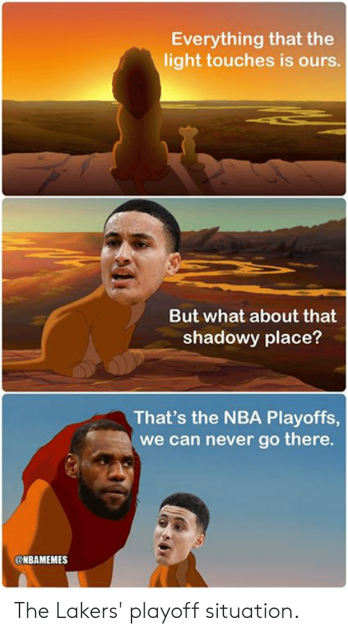Los Angeles Lakers, Nba, and Nba Playoffs: Everything that the  light touches is ours  But what about that  shadowy place?  That's the NBA Playoffs  we can never go there.  NBAMEMES The Lakers' playoff situation.