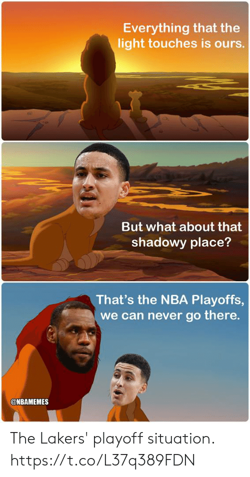 Los Angeles Lakers, Memes, and Nba: Everything that the  light touches is ours  But what about that  shadowy place?  That's the NBA Playoffs  we can never go there.  @NBAMEMES The Lakers' playoff situation. https://t.co/L37q389FDN