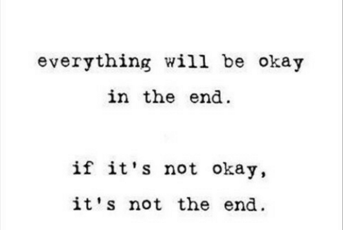 Everything Will: everything will be okay  in the end  if it's not okay,  it's not the end