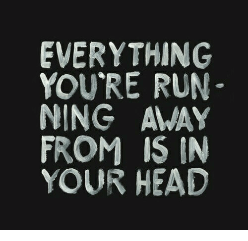 Head, Run, and Ning: EVERYTHING  YOU'RE RUN  NING AMAY  FROM IS IN  YOUR HEAD