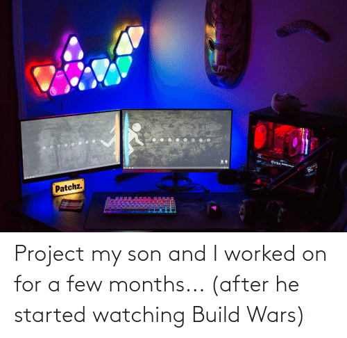 a-few-months: EVGA.ORCE ETK  Patchz. Project my son and I worked on for a few months... (after he started watching Build Wars)