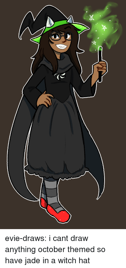 Cant Draw: evie-draws:  i cant draw anything october themed so have jade in a witch hat