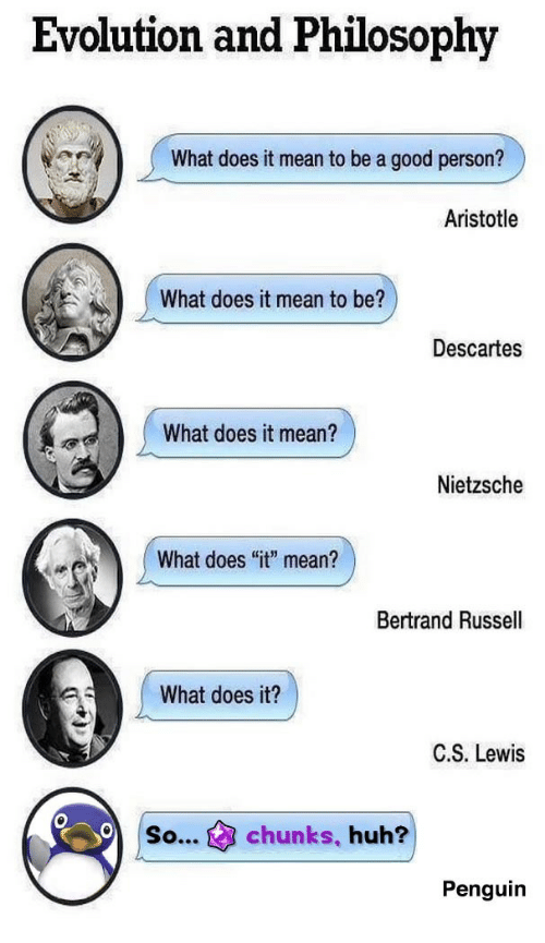 """Aristotle: Evolution and Philosophy  What does it mean to be a good person?  Aristotle  What does it mean to be?  Descartes  What does it mean?  Nietzsche  What does """"it"""" mean?  Bertrand Russell  What does it?  C.S. Lewis  so...chunks, huh?  Penguin"""