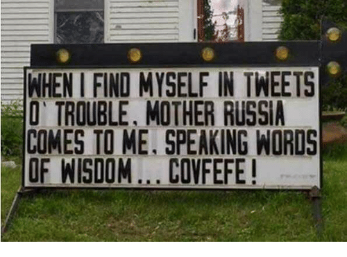mother russia: EWHENIFINOMYSELFIIN TWEETS  O TROUBLE, MOTHER RUSSIA  COMES TO ME, SPEAKING WORDS  OF WISDOM... CONFEFE!