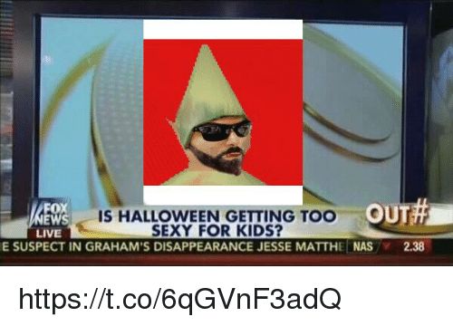 Halloween, Nas, and Sexy: EWS  W IS HALLOWEEN GETTING TOO OUT  LIVE  SEXY FOR KIDS?  E SUSPECT IN GRAHAM'S DISAPPEARANCE JESSE MATTHE NAS  2.38 https://t.co/6qGVnF3adQ