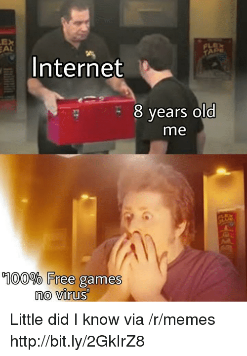 Anaconda, Internet, and Memes: EX  Internet  8 vears old  me  0  100% Free games  no virus Little did I know via /r/memes http://bit.ly/2GkIrZ8