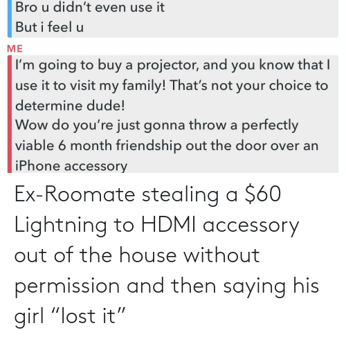 "Roomate: Ex-Roomate stealing a $60 Lightning to HDMI accessory out of the house without permission and then saying his girl ""lost it"""