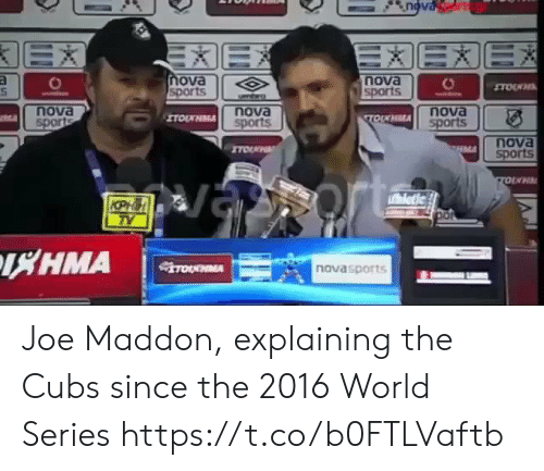 Cubs: EX  X  EEXE  EX  nova  sports  nova  sports  TOUWH  smro  nova  sports  nova  sports  nova  sports  ITOUHMA  TOIKHLA  nova  sports  ITOU  CHMA  letic  KPHH  TY  HMA  TOURNMA  novasports Joe Maddon, explaining the Cubs since the 2016 World Series https://t.co/b0FTLVaftb