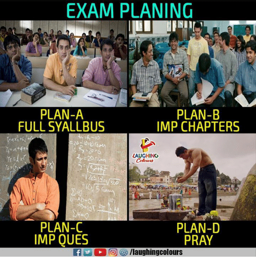 ques: EXAM PLANING  PLAN-A  FULL SYALLBUS  PLAN-B  IMP CHAPTERS  LAUGHING  PLAN-C  IMP QUES  PLAN-D  PRAY