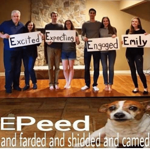 Dank Memes, Excited, and  Engaged: Excited Expectin  xpecling  Engaged Enily  EPeed  and farded and shidded and camed