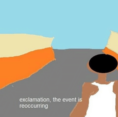 The Event, Event, and Exclamation: exclamation, the event is  reoccurring