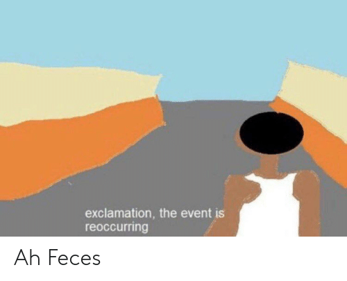 Reddit, The Event, and Feces: exclamation, the event is  reoccurring Ah Feces