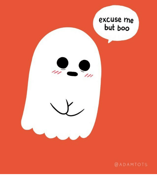 Boo, Excuse Me, and Excuse: excuse me  but boo  @ADAMTOTS