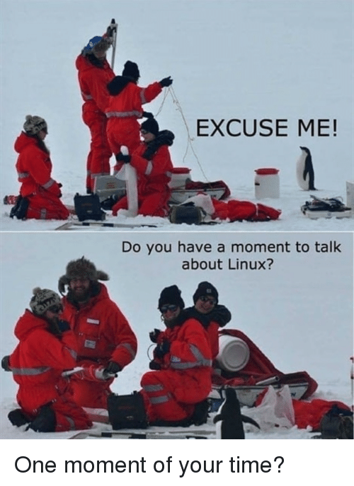 Excuse Me Do You Have A Moment: EXCUSE ME  Do you have a moment to talk  about Linux? One moment of your time?