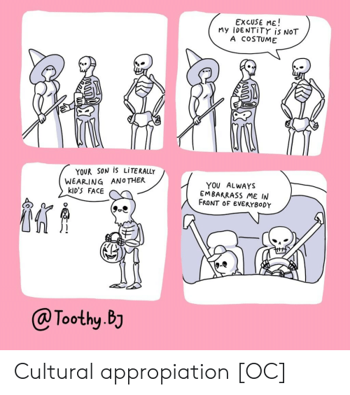 Kids, Another, and Identity: EXCUSE ME!  My iDENTiTY is NOT  A COSTUME  YOUR SON IS LITERALLY  WEARING ANOTHER  kID'S FACE  YOU ALWAYS  EMBARRASS ME IN  FRONT OF EVERYBODY  @Toothy.BJ Cultural appropiation [OC]
