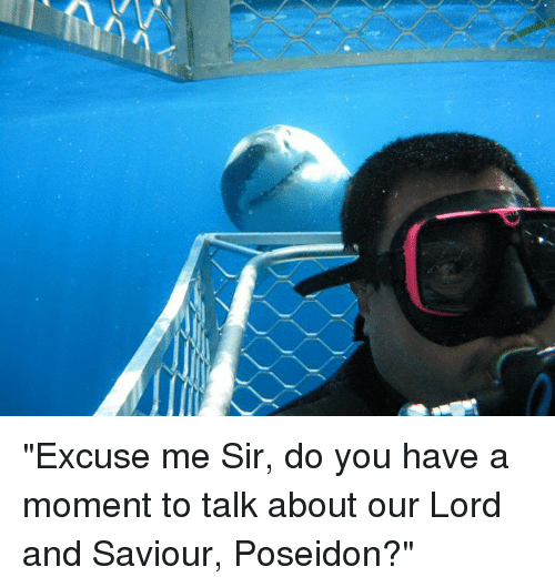"""Lord And Saviour: """"Excuse me Sir, do you have a moment to talk about our Lord and Saviour, Poseidon?"""""""