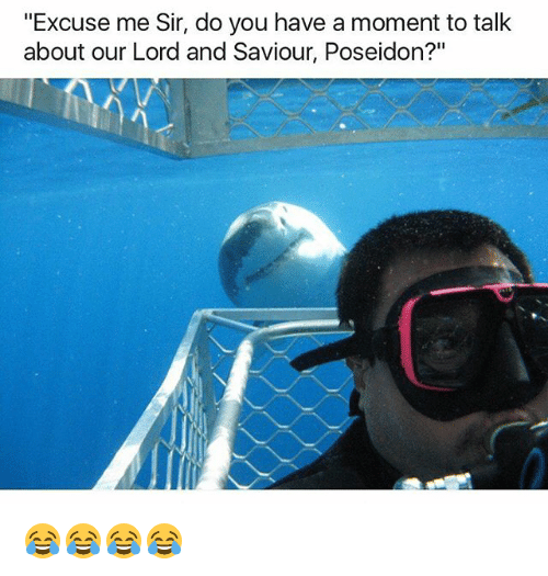 """Lord And Saviour: """"Excuse me Sir, do you have a moment to talk  about our Lord and Saviour, Poseidon?"""" 😂😂😂😂"""