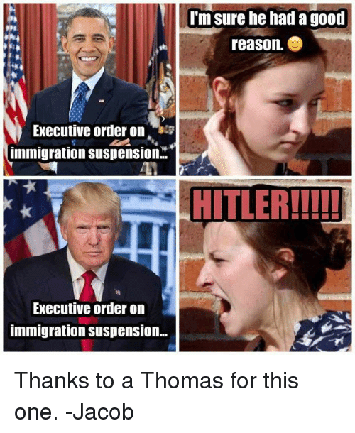 executions: Executive order on  immigration Suspension..  Executive order on  immigration Suspension...  I'm sure he had a good  reason  HITLER!!!!! Thanks to a Thomas for this one. -Jacob