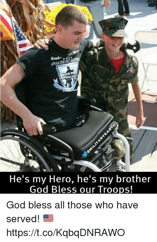 God, Memes, and My Hero: Exel  UPERATION FRS RE  bra  He's my Hero, he's my brother  God Bless our Troops! God bless all those who have served! 🇺🇸 https://t.co/KqbqDNRAWO