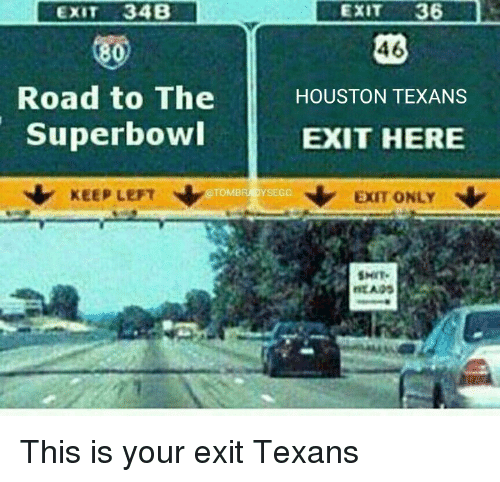 Houston Texans: EXIT 34B  800  Road to The  Superbowl  TOMB  KEEP LEFT  EXIT  36  46  HOUSTON TEXANS  EXIT HERE  N Exm ONLY  SMIT.  MEADS This is your exit Texans
