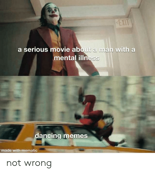 mental illness: EXIT  a serious movie about a man with a  mental illness  dancing memes  made with mematic not wrong