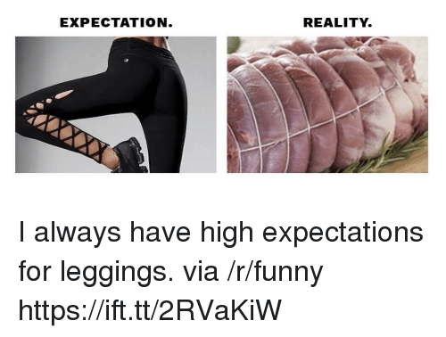 R Funny: EXPECTATION  REALITY. I always have high expectations for leggings. via /r/funny https://ift.tt/2RVaKiW