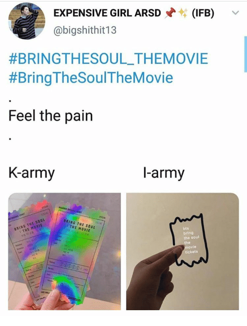 cet: EXPENSIVE GIRL ARSD  (IFB)  @bigshithit13  #BRINGTHESOUL_THEMOVIE  #Bring TheSoulTheMovie  Feel the pain  K-army  l-army  MESASO D  SPECIAL  L ici  Tee  TICKT  BRING THE SOUL  : THE MOVIE  SPICAL  (r018)  BRING THE SOUL  THE MOVIE  bts  bring  the soul  the  movie  tickets  Cat  e  Cet  Sng  eves  Seen  hep  UPE THEA  ConDooo
