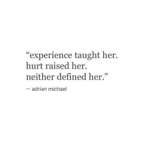 """defined: """"experience taught her.  hurt raised her  neither defined her.""""  -adrian michael"""