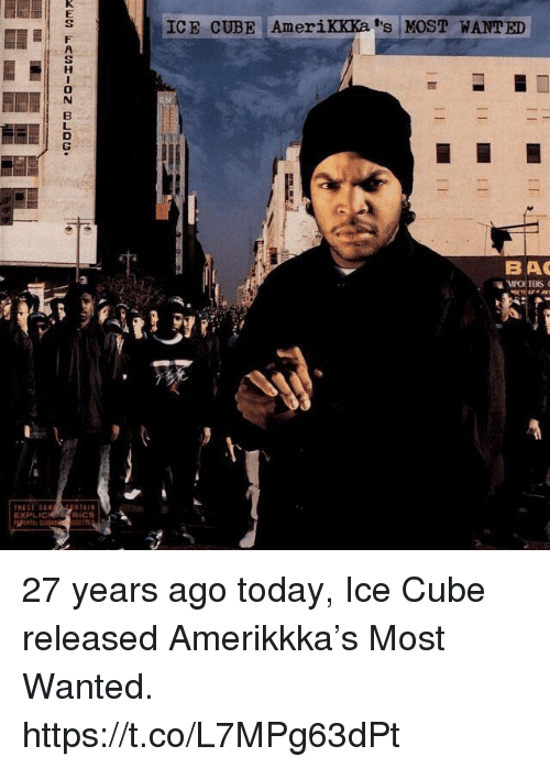 Ice Cube, Memes, and Today: EXPL  CS  GOLSTE  ICE CUBE AmeriKKKa 's MoST WANTED  BAO  R MPO TERS 27 years ago today, Ice Cube released Amerikkka's Most Wanted. https://t.co/L7MPg63dPt