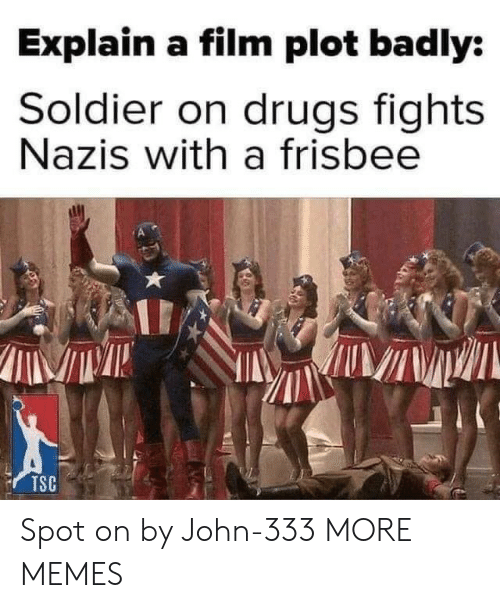 soldier: Explain a film plot badly:  Soldier on drugs fights  Nazis with a frisbee  TSC Spot on by John-333 MORE MEMES