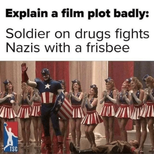 soldier: Explain a film plot badly:  Soldier on drugs fights  Nazis with a frisbee  TSC
