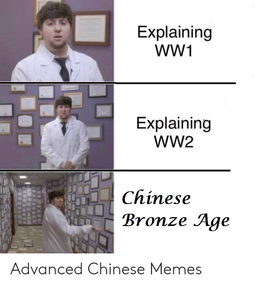 Chinese Memes: Explaining  wW1  Explaining  WW2  Chinese  Bronze Age Advanced Chinese Memes