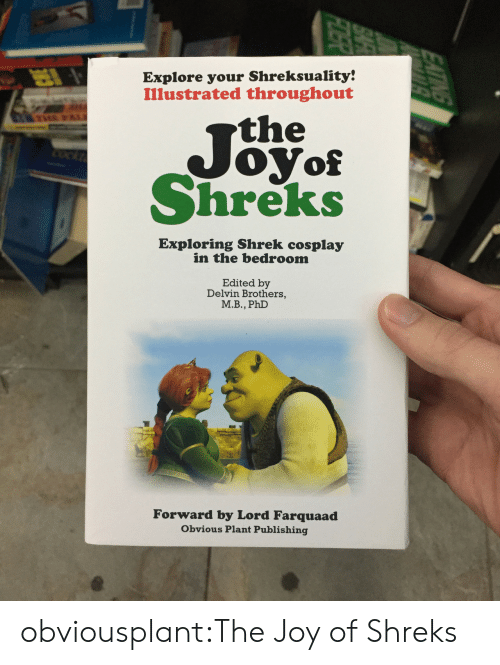 Shreks: Explore your Shreksuality!  Illustrated throughout  the  Joyo  Shreks  Exploring Shrek cosplay  in the bedroom  Edited by  Delvin Brothers,  М.В., PhD  Forward by Lord Farquaad  Obvious Plant Publishing obviousplant:The Joy of Shreks