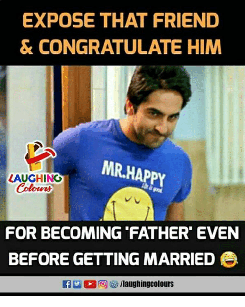 Happy, Indianpeoplefacebook, and Him: EXPOSE THAT FRIEND  & CONGRATULATE HIM  MR.HAPPY  LAUGHINO  FOR BECOMING FATHER' EVEN  BEFORE GETTING MARRIED e  f/laughingcolours