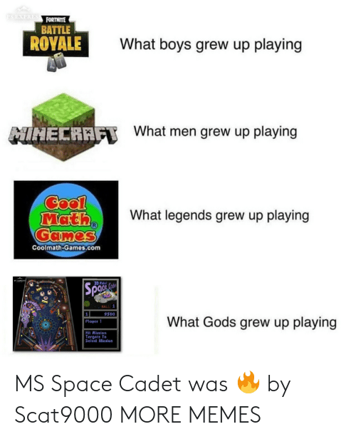 Battle Royale: EXPRES  FORTNITE  BATTLE  ROYALE  What boys grew up playing  HECRAF  What men grew up playing  What legends grew up playing  Coolmath-Games.com  3D Pinb  BALL 1  9500  What Gods grew up playing  Plaver 1  Hit Mission  Torgets To  Seleet Mission MS Space Cadet was 🔥 by Scat9000 MORE MEMES