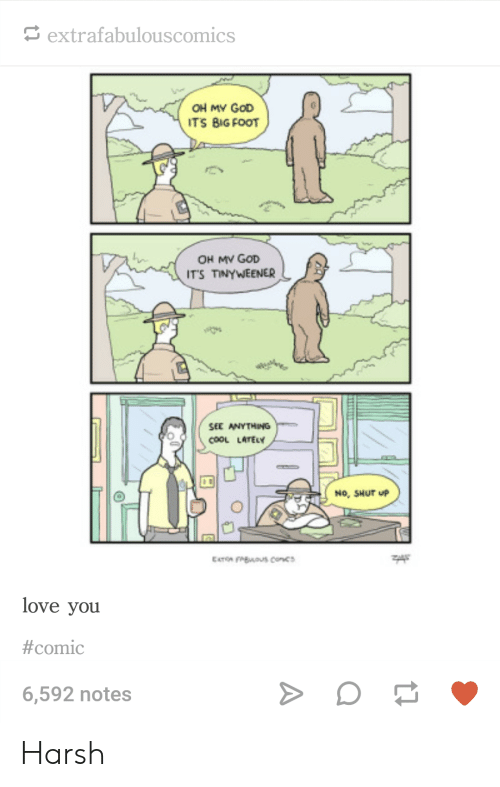 Extrafabulouscomics: extrafabulouscomics  OH MY GoD  ITS BIG FOOT  OH MV GOD  ITS TINYWEENER  SEE ANYTHING  cooL LArEY  No, SHUT P  love you  #comic  6,592 notes Harsh