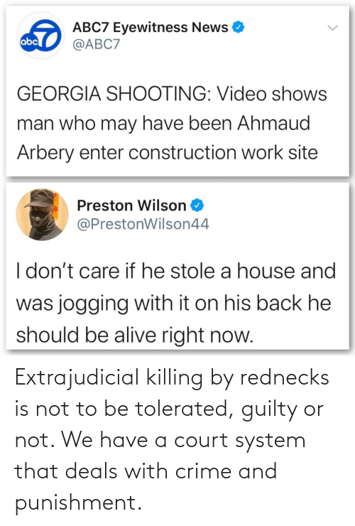 Or Not: Extrajudicial killing by rednecks is not to be tolerated, guilty or not. We have a court system that deals with crime and punishment.