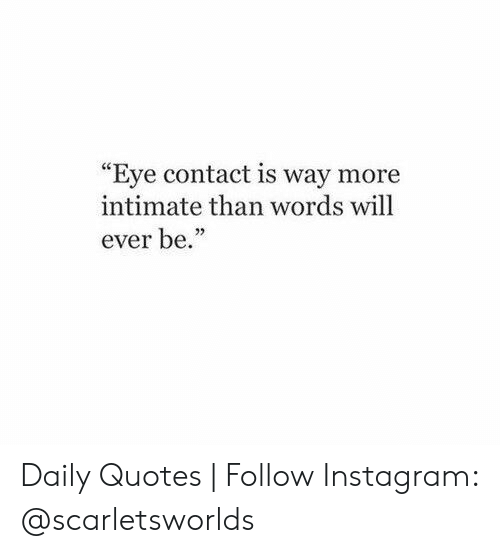"""Instagram, Quotes, and Eye: """"Eye contact is way more  intimate than words will  ever be."""" Daily Quotes 