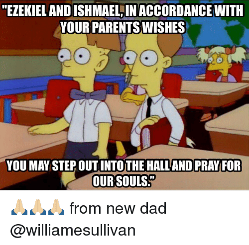 """Dad, Memes, and Parents: """"EZEKIEL AND ISHMAEL,IN ACCORDANCE WITH  YOUR PARENTS WISHES  YOU MAY STEP OUT INTOTHE HALL AND PRAY FOR  OUR SOULS 🙏🏼🙏🏼🙏🏼 from new dad @williamesullivan"""