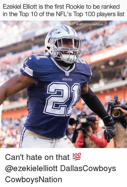Cowboysnation: Ezekiel Elliott is the first Rookie to be ranked  in the Top 10 of the NFL's Top 100 players list  @allthingscowboys Can't hate on that 💯 @ezekielelliott DallasCowboys CowboysNation ✭