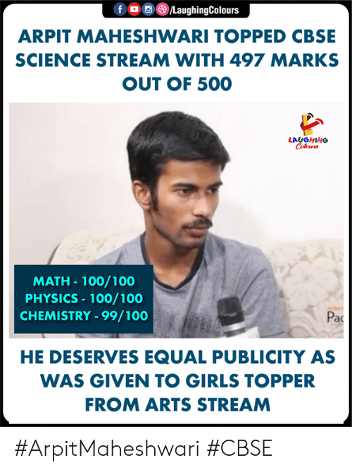 Girls, Math, and Science: f。画③/LaughingColours  ARPIT MAHESHWARI TOPPED CBSE  SCIENCE STREAM WITH 497 MARKS  OUT OF 500  LAUGHING  MATH- 100/100  PHYSICS 100/100  CHEMISTRY-99/100  Pac  HE DESERVES EQUAL PUBLICITY AS  WAS GIVEN TO GIRLS TOPPER  FROM ARTS STREAM #ArpitMaheshwari #CBSE