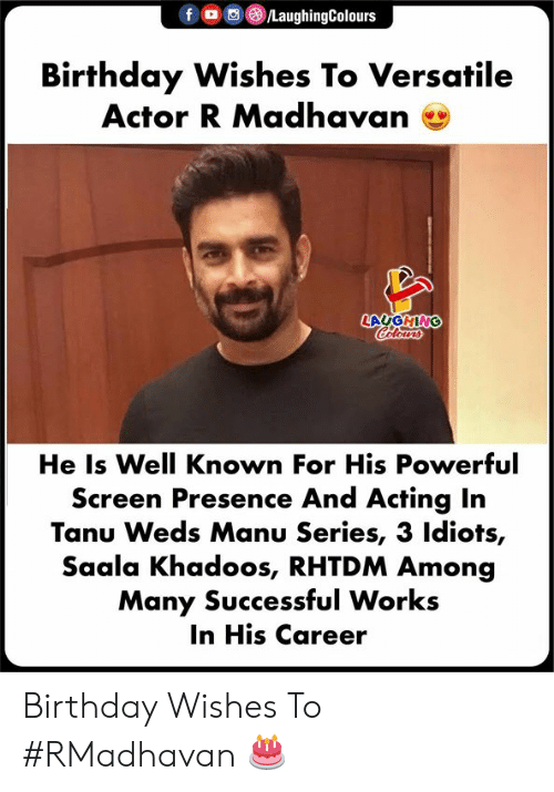 birthday wishes: f。O  )/LaughingColours  Birthday Wishes To Versatile  Actor R Madhavan e  LAUGHING  He Is Well Known For His Powerful  Screen Presence And Acting In  Tanu Weds Manu Series, 3 ldiots,  Saala Khadoos, RHTDM Among  Many Successful Works  In His Career Birthday Wishes To #RMadhavan 🎂