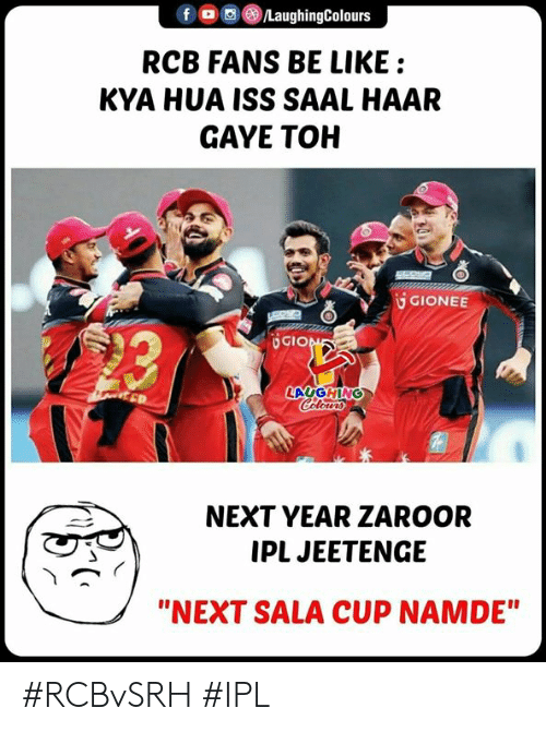 "Toh: f (0回 /LaughingColours  RCB FANS BE LIKE:  KYA HUA ISS SAAL HAAR  GAYE TOH  UGIONEE  造  GIO  NEXT YEAR ZAROOR  IPL JEETENGE  ""NEXT SALA CUP NAMDE"" #RCBvSRH #IPL"