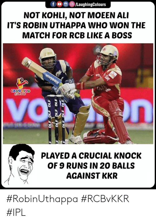 crucial: f 0,)/LaughingColours  NOT KOHLI, NOT MOEEN ALI  IT'S ROBIN UTHAPPA WHO WON THE  MATCH FOR RCB LIKE A BOSS  LAUGHING  PLAYED A CRUCIAL KNOCK  OF 9 RUNS IN 20 BALLS  AGAINST KKR #RobinUthappa #RCBvKKR #IPL