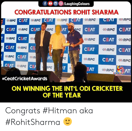 Intl: f  (3)/LaughingColours  CONGRATULATIONS ROHIT SHARMA  のRPG  CEAT  RPG  CEAT  CEAT  份RPG  RPG  CEAT  RPG  CEAT  SRPG  CEAT  CEAT  CEAT  EAT  RPG  CEAT  GRPG  CEAT  のRPG  RPG  CEA  iR  AT  RPG  CEAT  RPG  IT  PG  EAT  AT  LAUGHING  #ceatCricketAwards  ON WINNING THE INT'L ODI CRICKETER  OF THE YEAR Congrats #Hitman aka #RohitSharma 🙂