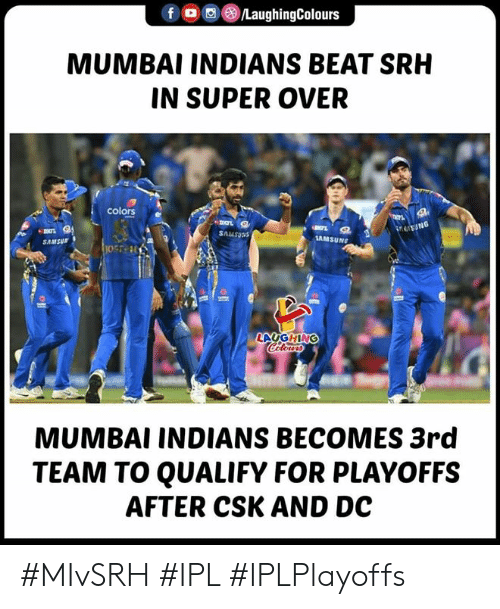 indians: f (8)/LaughingColours  MUMBAI INDIANS BEAT SRH  IN SUPER OVER  colors e  Snusoas  AMSUNG  SAMSur  LAUGHING  MUMBAI INDIANS BECOMES 3rd  TEAM TO QUALIFY FOR PLAYOFFS  AFTER CSK AND DC #MIvSRH #IPL #IPLPlayoffs