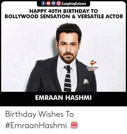 Bollywood: f a ()/LaughingColours  HAPPY 40TH BIRTHDAY TO  BOLLYWOOD SENSATION & VERSATILE ACTOR  AUGHING  EMRAAN HASHMI Birthday Wishes To #EmraanHashmi 🎂