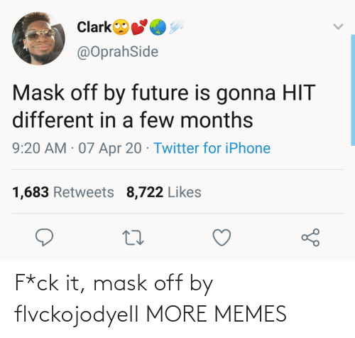 Hilarious: F*ck it, mask off by flvckojodyeII MORE MEMES