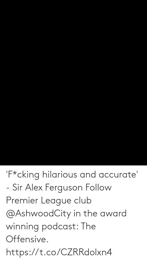Ferguson: 'F*cking hilarious and accurate' - Sir Alex Ferguson  Follow Premier League club @AshwoodCity in the award winning podcast: The Offensive. https://t.co/CZRRdolxn4